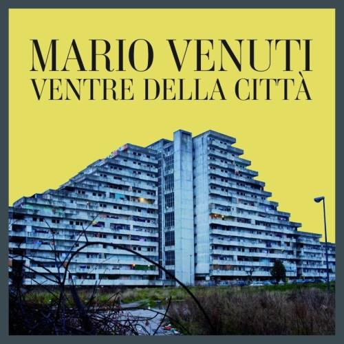 """torna MARIO VENUTI! Dal 29 agosto in radio il singolo """"VENTRE DELLA CITTÀ"""", il 23 settembre esce il nuovo album di inediti"""